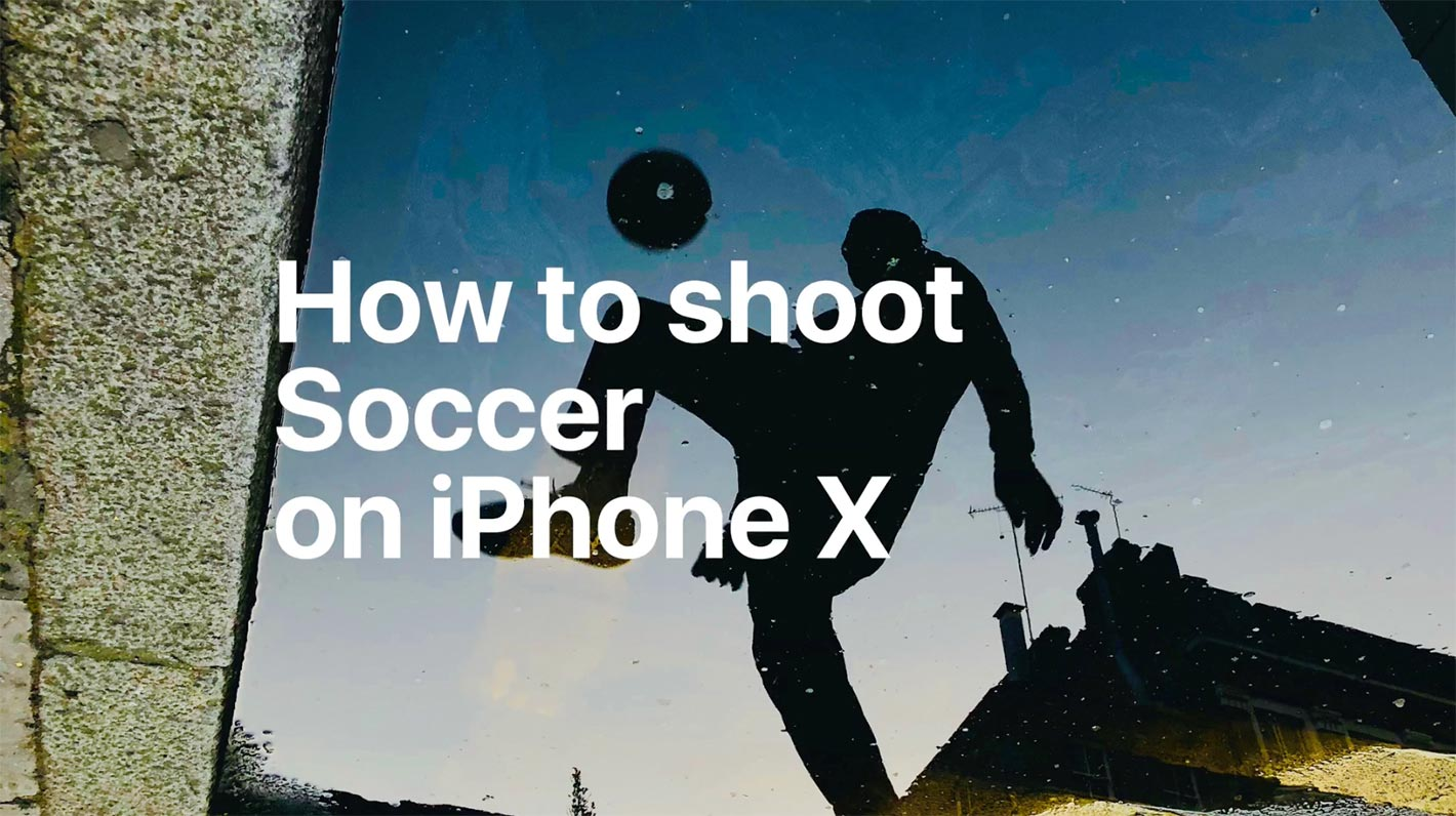 Apple、iPhoneのカメラでサッカーを美しく撮影する方法を紹介した動画シリーズ「How to shoot Soccer on iPhone X」を公開